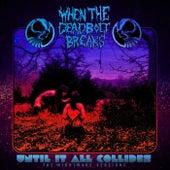 Until It All Collides: The Nightmare Versions de When The Deadbolt Breaks