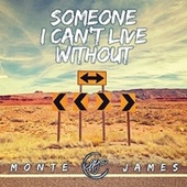 Someone I Can't Live Without de Monte James