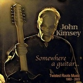 Somewhere a Guitar: Twisted Roots Music, 1983-2003 de John Kimsey