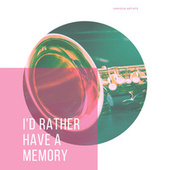 I'd Rather Have A Memory de Various Artists