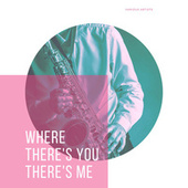 Where There's You There's Me de Various Artists