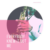 Everybody Knew It But Me by Various Artists