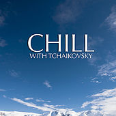 Chill With Tchaikovsky de Various Artists