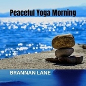 Peaceful Yoga Morning by Brannan Lane