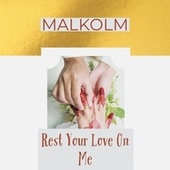Rest Your Love On Me von Malkolm