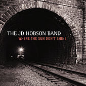 Where the Sun Don't Shine by JD Hobson Band
