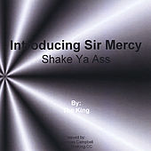 Introducing Sir Mercy (Shake Your Ass) by The King
