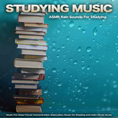 Studying Music: ASMR Rain Sounds For Studying, Music For Deep Focus, Concentration, Relaxation, Music for Reading and Calm Study Music von Studying Music