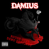Damius Rough Cuts (Demo Sessions) by Damius