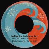 Surfing on Christmas Day (Santa Won't You Bring Me Some Waves) de Southern Culture on the Skids