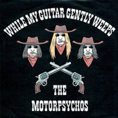 While My Guitar Gently Weeps by The Motorpsychos