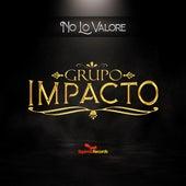 No Lo Valoré by Grupo Impacto Sierreño