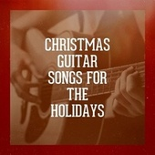 Christmas Guitar Songs for the Holidays by Carl Long, Alfredo Bochicchio, Mark Bodino