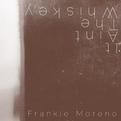 It Ain't the Whiskey von Frankie Moreno