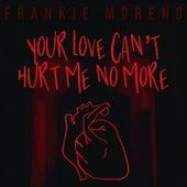 Your Love Can't Hurt Me No More von Frankie Moreno