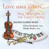 Love Was When: Sing Hallelujah to the Lord Medley by Glenn Ericksen