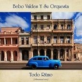 Todo Ritmo (Remastered 2020) by Bebo Valdes