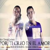 Por ti Creo en el Amor by Rey Three Latino