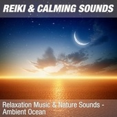 Relaxation Music & Nature Sounds - Ambient Ocean by Reiki