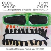 Being Astral and All Regiters - Power of Two (Live at the Ulrichsberg Festival, May 10th 2002) von Cecil Taylor