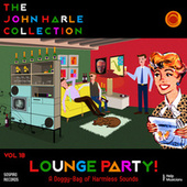 The John Harle Collection Vol. 18: Lounge Party! (A Doggy-Bag of Harmless Sounds) by John Harle