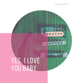 Yes, I Love You Baby by Various Artists