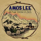 As The Crow Flies by Amos Lee