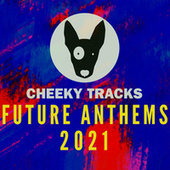 Cheeky Tracks Future Anthems 2021 von Various Artists
