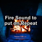 Fire Sound to put on Repeat by Christmas Songs