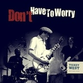 Don't Have to Worry de Ticket West