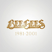 Bee Gees: 1981 - 2001 by Bee Gees