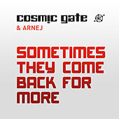 Sometimes They Come Back for More von Cosmic Gate