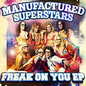Freak On You by Manufactured Superstars