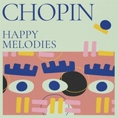 Chopin: Happy Melodies by Various Artists