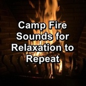 Camp Fire Sounds for Relaxation to Repeat by Spa Relax Music