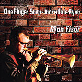 One Finger Snap - Incredible Ryan by Ryan Kisor