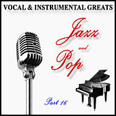 Vocal and Instrumental Greats - Part 16 - Jazz and Pop de Various Artists