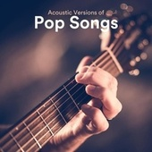Acoustic Versions of Pop Songs by Various Artists