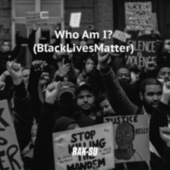 Who Am I? (Black Lives Matter) by Rak-Su