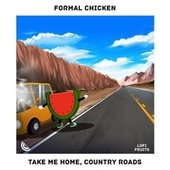 Take Me Home, Country Roads by Formal Chicken