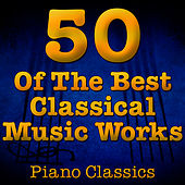 50 Of The Best Classical Music Works (Piano Classics) by Music Classics