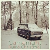 Ruins Christmas by Gamenight