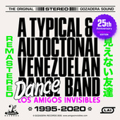 A TYPICAL AND AUTOCTONAL VENEZUELAN DANCE BAND REMASTERED von Los Amigos Invisibles