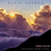 I Believe (feat. Bernt Lysell) by David Astrom