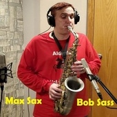 Max Sax by Bob Sass