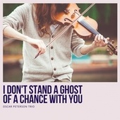 I Don't Stand a Ghost of a Chance With You de Oscar Peterson