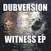 Witness EP by Dubversion