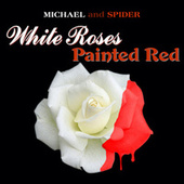 White Roses Painted Red von Michael and Spider