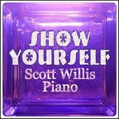 Show Yourself by Scott Willis Piano