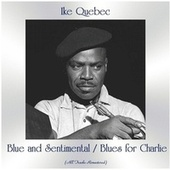 Blue and Sentimental / Blues for Charlie (All Tracks Remastered) von Ike Quebec